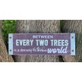 "Between Two Trees Sign 4"" x 12"" x 1"""