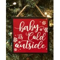 """Baby It's Cold Outside Ornament    5"""" x 5"""""""