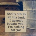 """Shout Out To Junk Sign 5"""" x 5"""""""